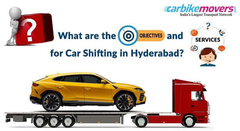 Services and Objectives of Car Shifting Companies in Hyderabad