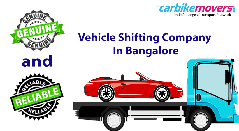 Practical tips to Get Genuine And Reliable Vehicle Shifting Company in Bangalore