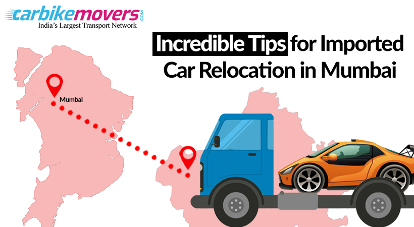 Awesome Tips to Relocate Your Imported Car from Mumbai