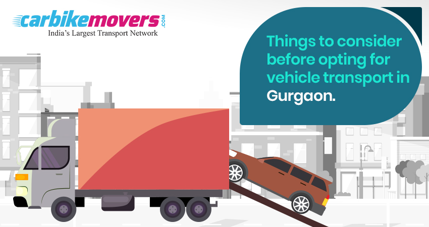 Things to Consider Before Opting for Vehicle Transport in Gurgaon