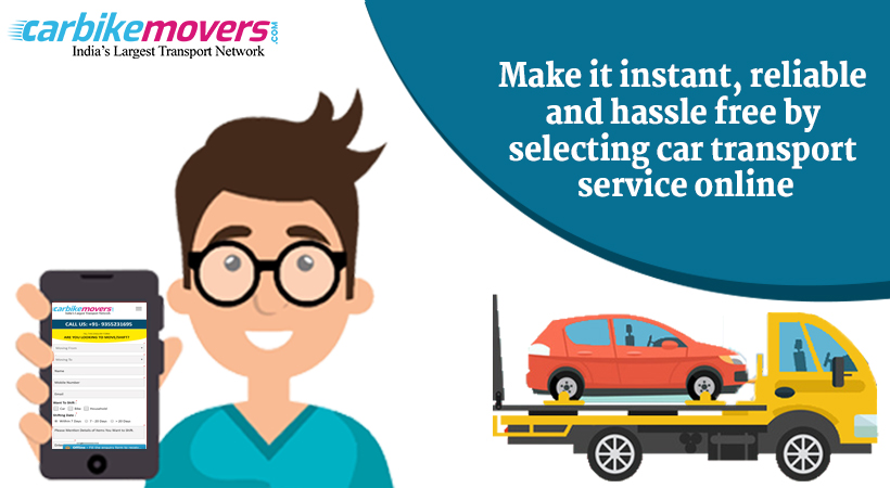 Best Steps to Follow while Selecting Car Transport Services in Delhi Online