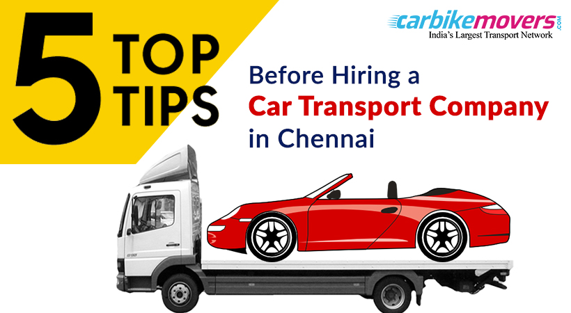 5 Tips Before You Hire a Car Transport in Chennai Company