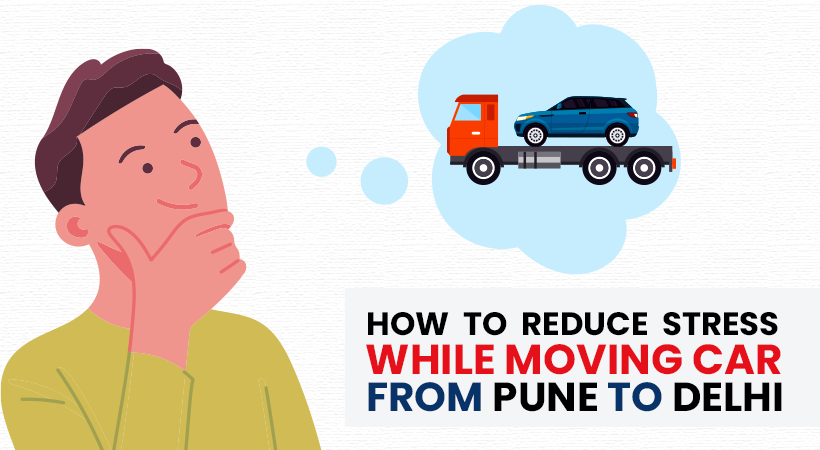 How to Reduce Stress While Moving Car From Pune to Delhi?