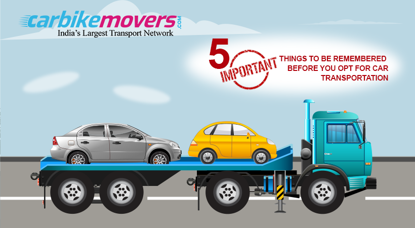 5 Important Things to be Remembered Before you Opt for Car Transportation